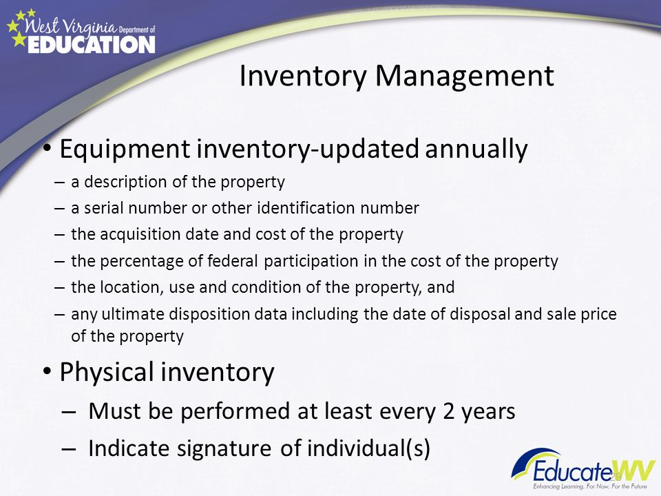 Inventory Management Equipment inventory-updated annually – a description of the property – a serial number or other identification number – the acquisition date and cost of the property – the percentage of federal participation in the cost of the property – the location, use and condition of the property, and – any ultimate disposition data including the date of disposal and sale price of the property Physical inventory – Must be performed at least every 2 years – Indicate signature of individual(s) 29