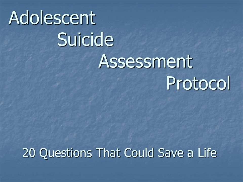 Adolescent Suicide Assessment Protocol 20 Questions That Could Save a Life