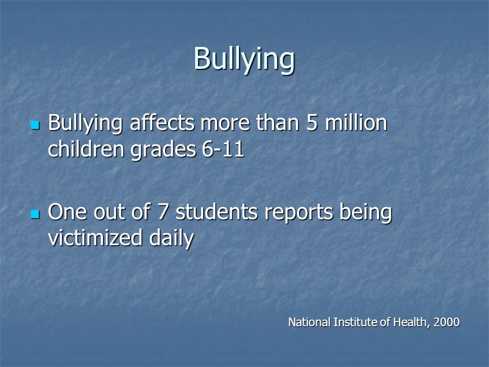 Bullying Bullying affects more than 5 million children grades 6-11 Bullying affects more than 5 million children grades 6-11 One out of 7 students rep