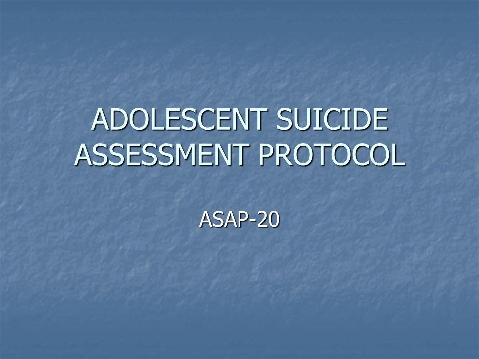 ADOLESCENT SUICIDE ASSESSMENT PROTOCOL ASAP-20