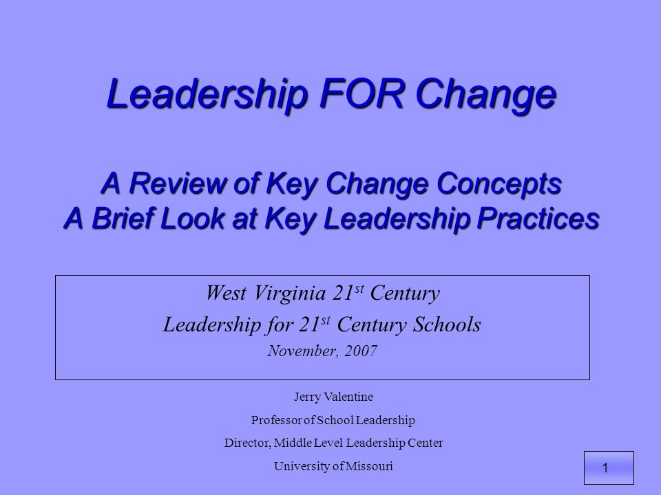 2 Morning General Session: Gerrita Postlewait Leaders create a purposeful community within the school… Focus on the right things… Know how to lead change… So, lets look at Leadership FOR Change for a few minutes…
