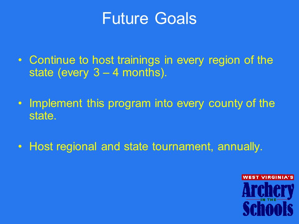 Future Goals Continue to host trainings in every region of the state (every 3 – 4 months). Implement this program into every county of the state. Host