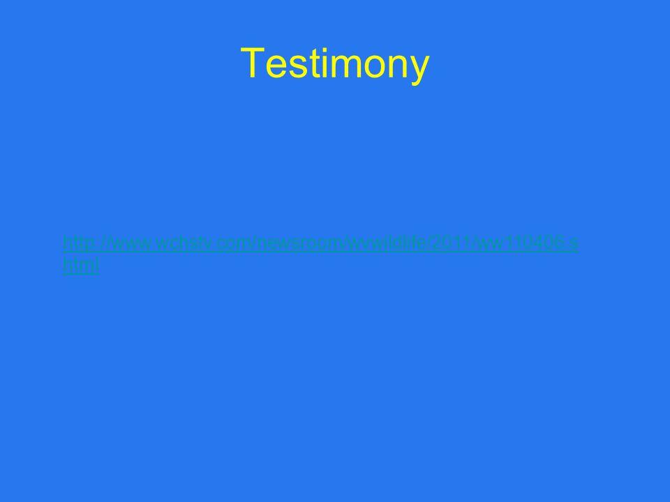 Testimony http://www.wchstv.com/newsroom/wvwildlife/2011/ww110406.s html