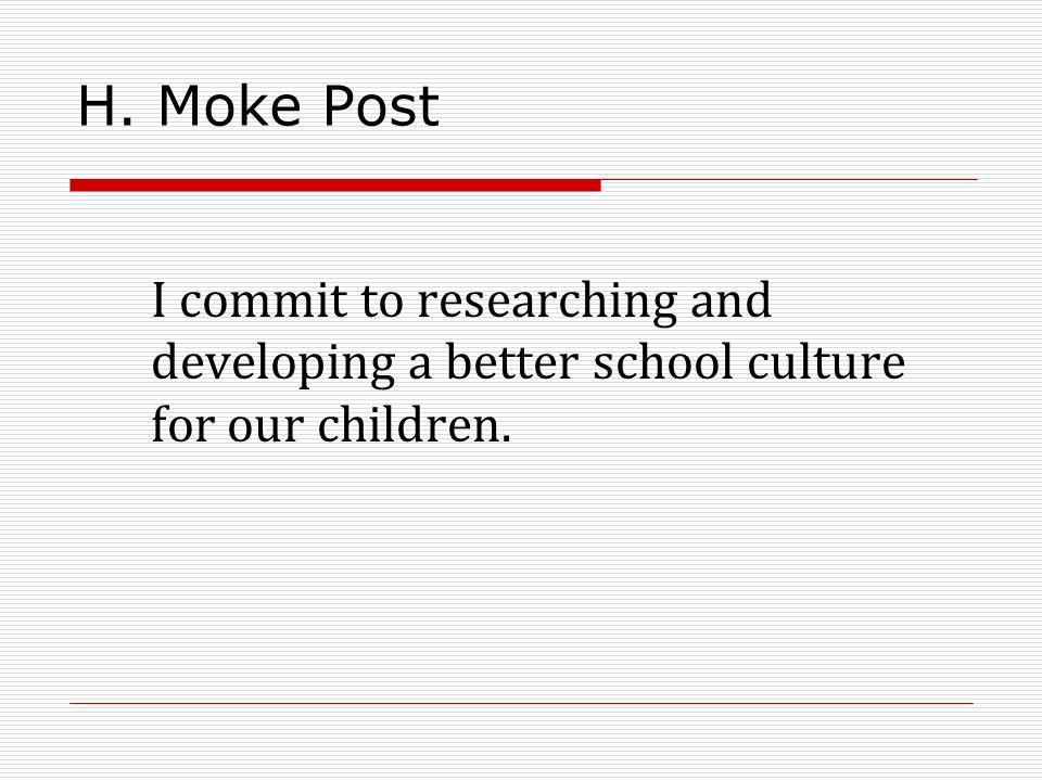 H. Moke Post I commit to researching and developing a better school culture for our children.