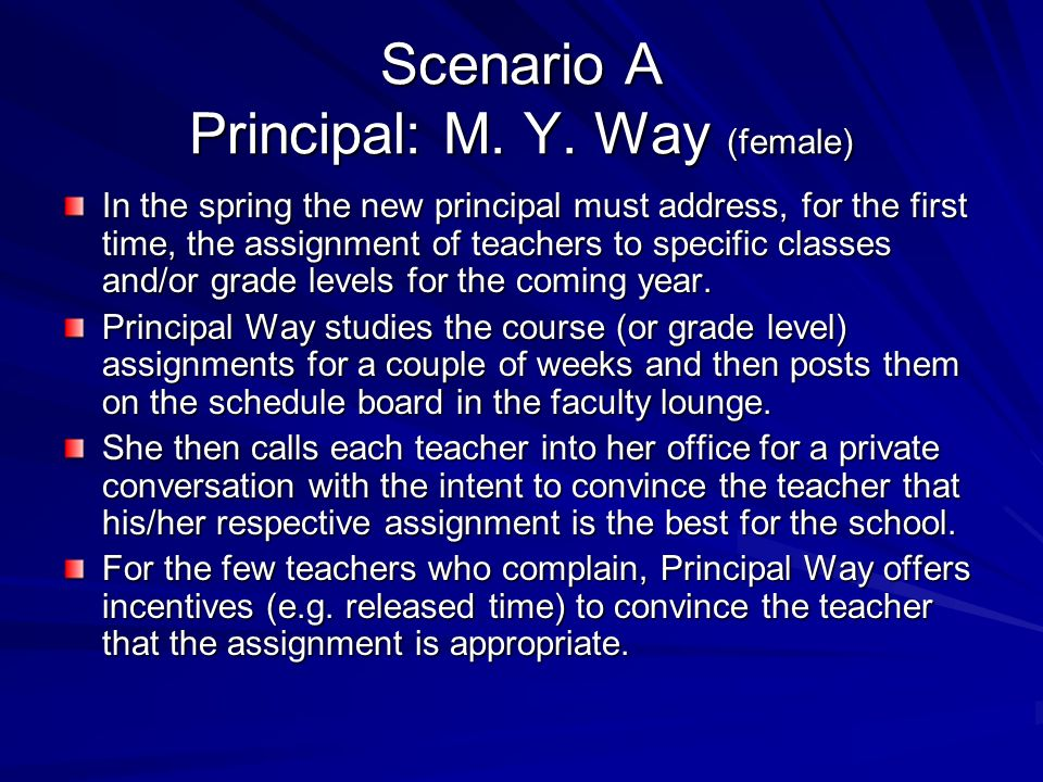 Scenario A Principal: M. Y. Way (female) In the spring the new principal must address, for the first time, the assignment of teachers to specific clas