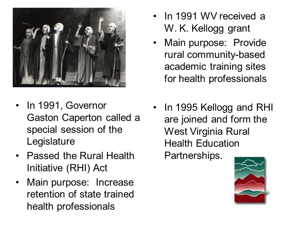 In 1991, Governor Gaston Caperton called a special session of the Legislature Passed the Rural Health Initiative (RHI) Act Main purpose: Increase rete