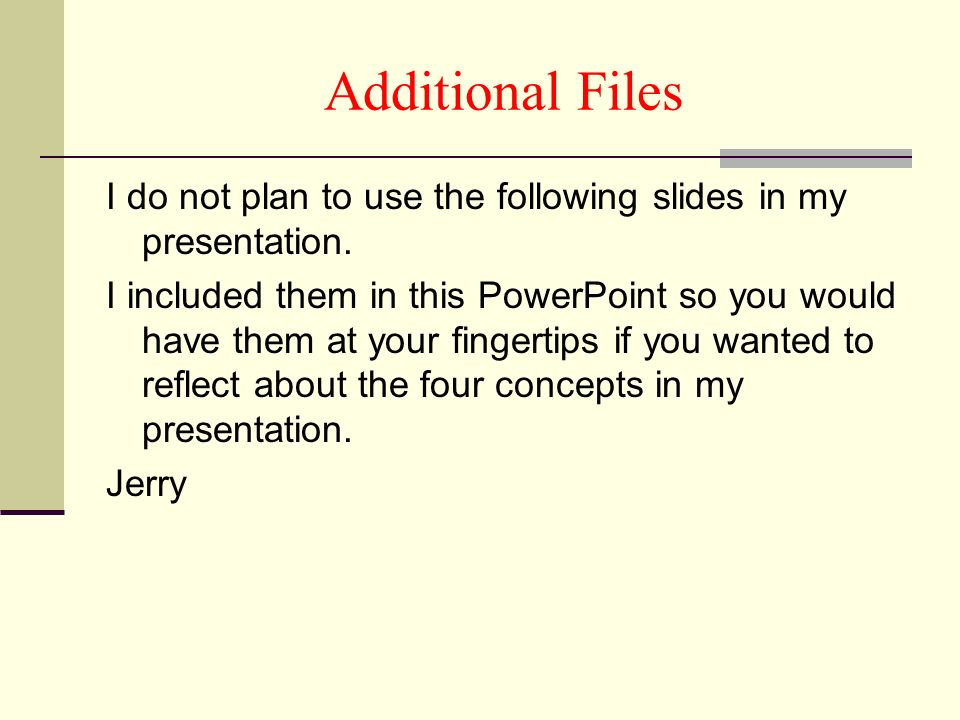Additional Files I do not plan to use the following slides in my presentation.