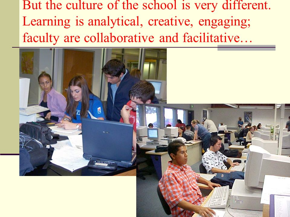 But the culture of the school is very different.