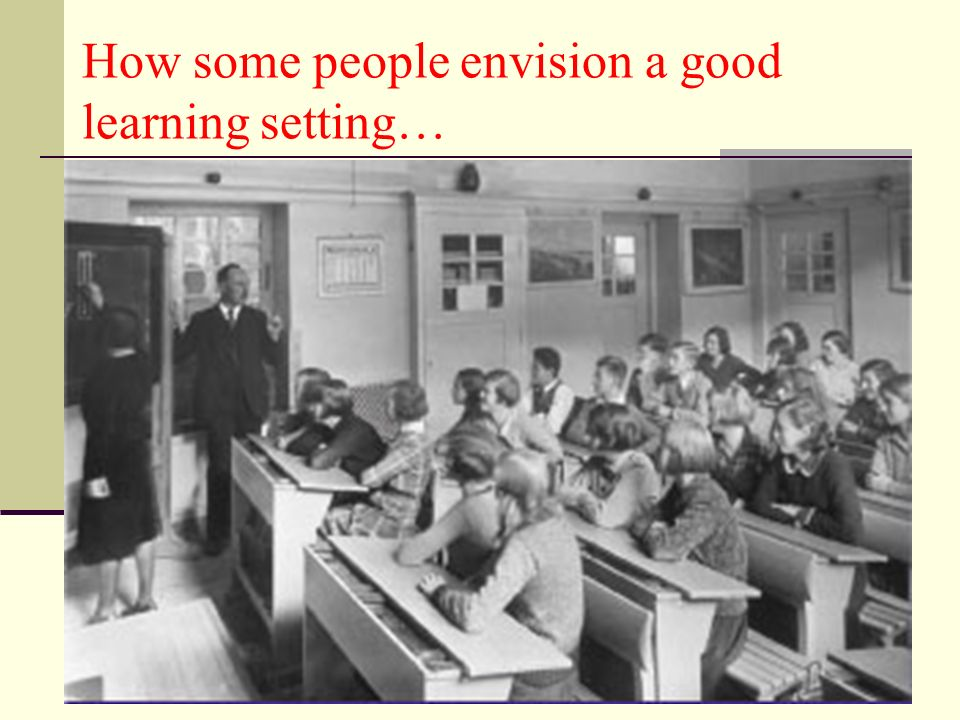 How some people envision a good learning setting…