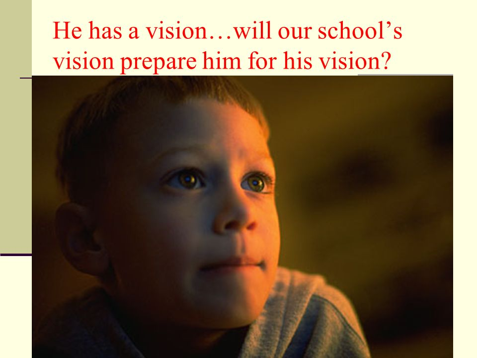 He has a vision…will our schools vision prepare him for his vision