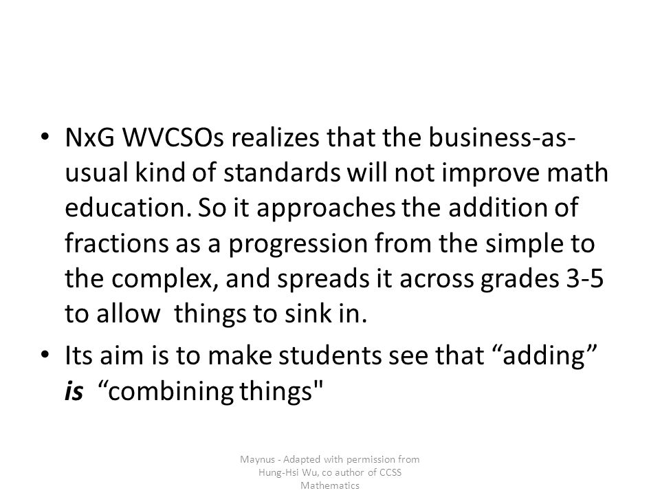 NxG WVCSOs realizes that the business-as- usual kind of standards will not improve math education. So it approaches the addition of fractions as a pro