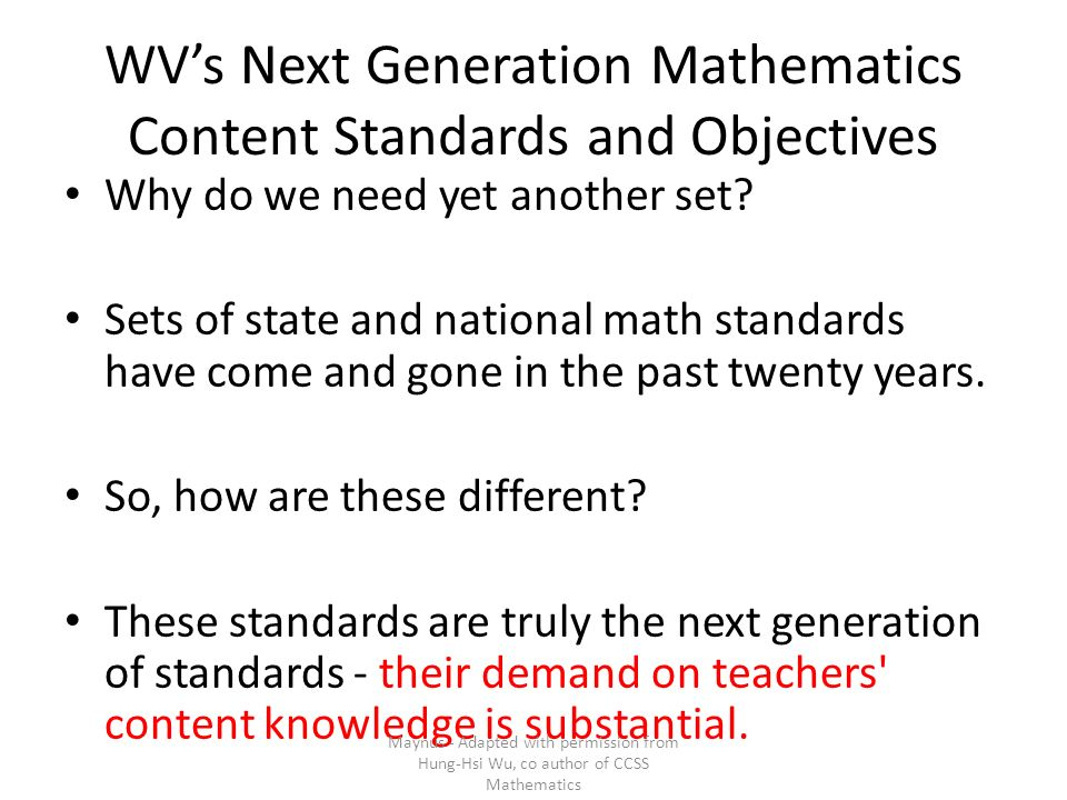WVs Next Generation Mathematics Content Standards and Objectives Why do we need yet another set? Sets of state and national math standards have come a