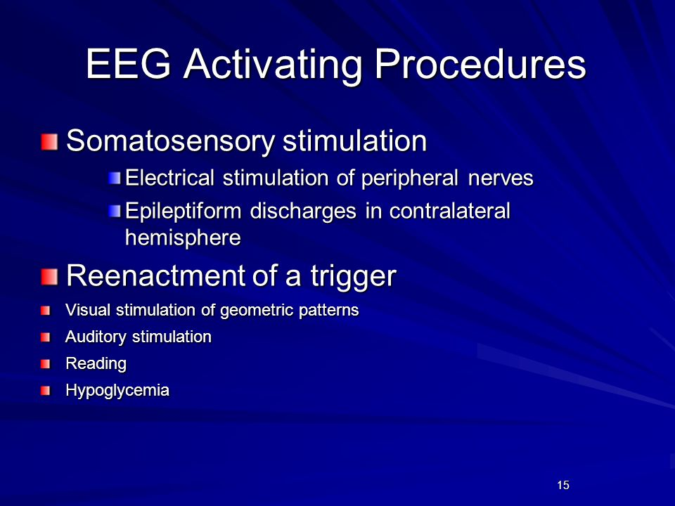 15 EEG Activating Procedures Somatosensory stimulation Electrical stimulation of peripheral nerves Epileptiform discharges in contralateral hemisphere
