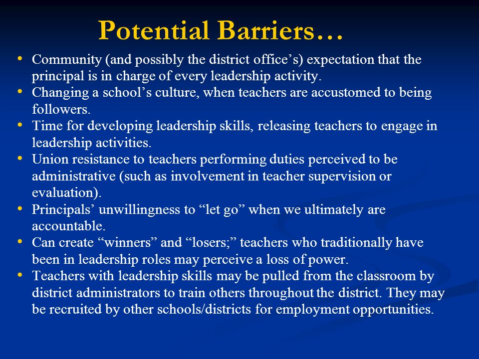 Potential Barriers… Community (and possibly the district offices) expectation that the principal is in charge of every leadership activity.