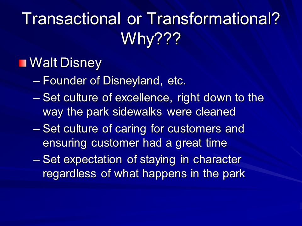 Transactional or Transformational. Why . Walt Disney –Founder of Disneyland, etc.
