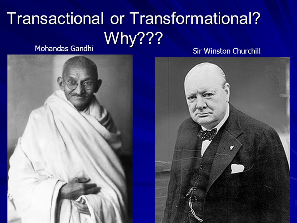 Transactional or Transformational Why Mohandas Gandhi Sir Winston Churchill