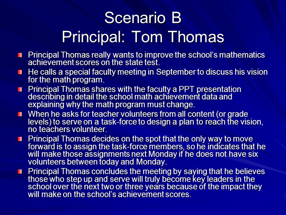 Scenario B Principal: Tom Thomas Principal Thomas really wants to improve the schools mathematics achievement scores on the state test.