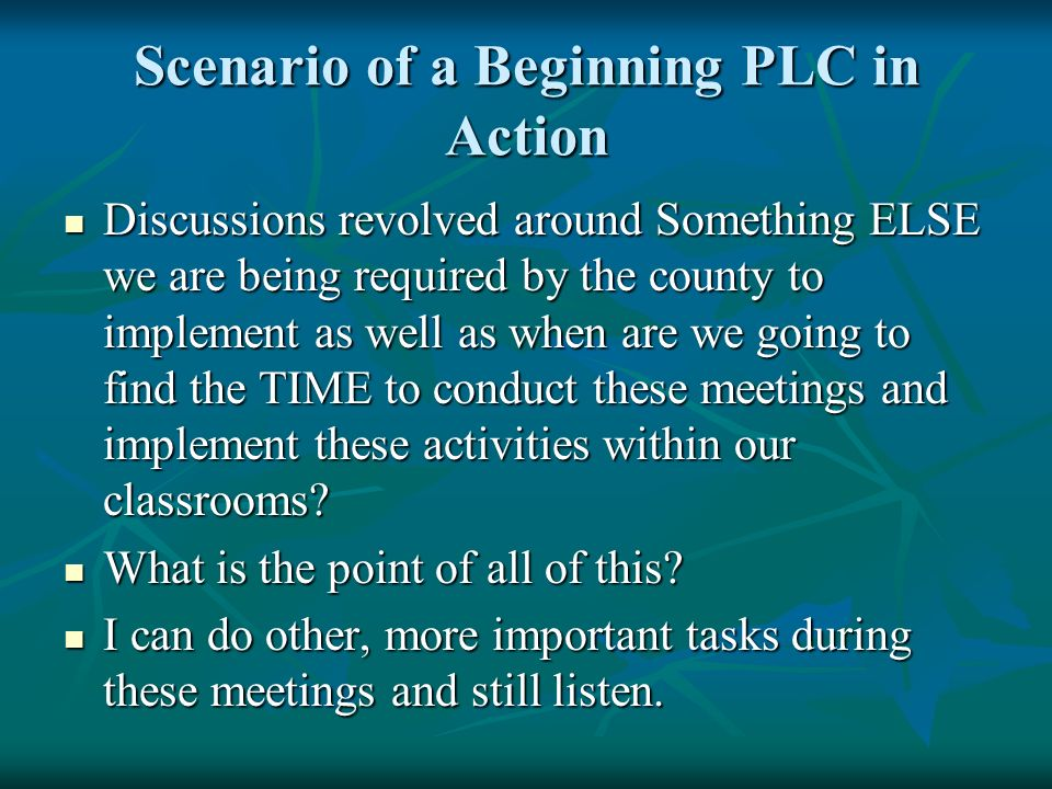Scenario of a Beginning PLC in Action Discussions revolved around Something ELSE we are being required by the county to implement as well as when are