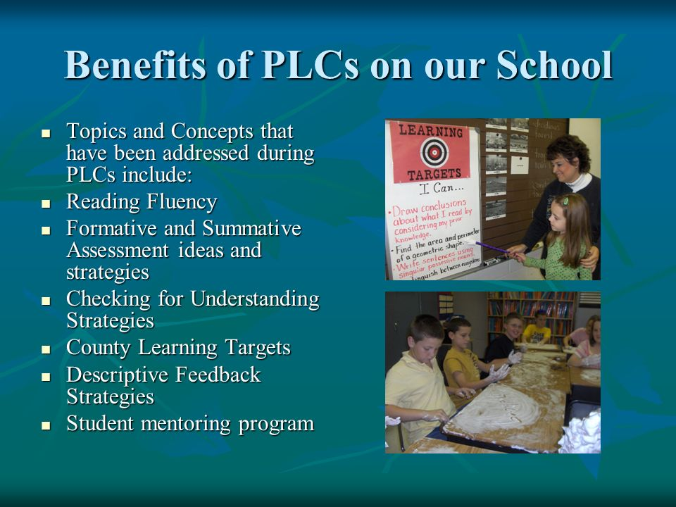 Benefits of PLCs on our School Topics and Concepts that have been addressed during PLCs include: Topics and Concepts that have been addressed during P