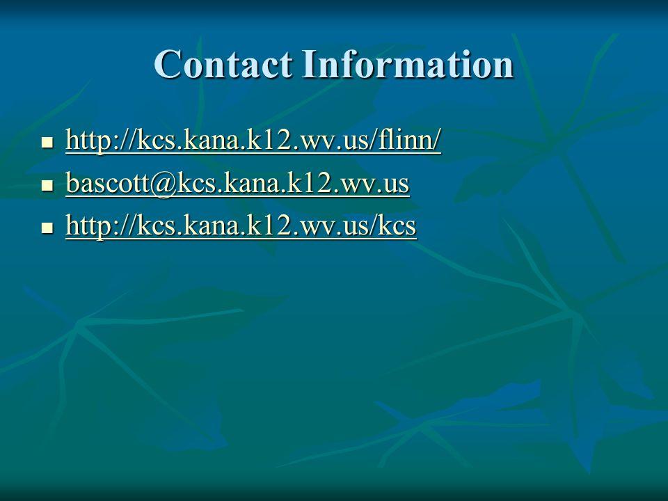 Contact Information http://kcs.kana.k12.wv.us/flinn/ http://kcs.kana.k12.wv.us/flinn/ http://kcs.kana.k12.wv.us/flinn/ bascott@kcs.kana.k12.wv.us basc