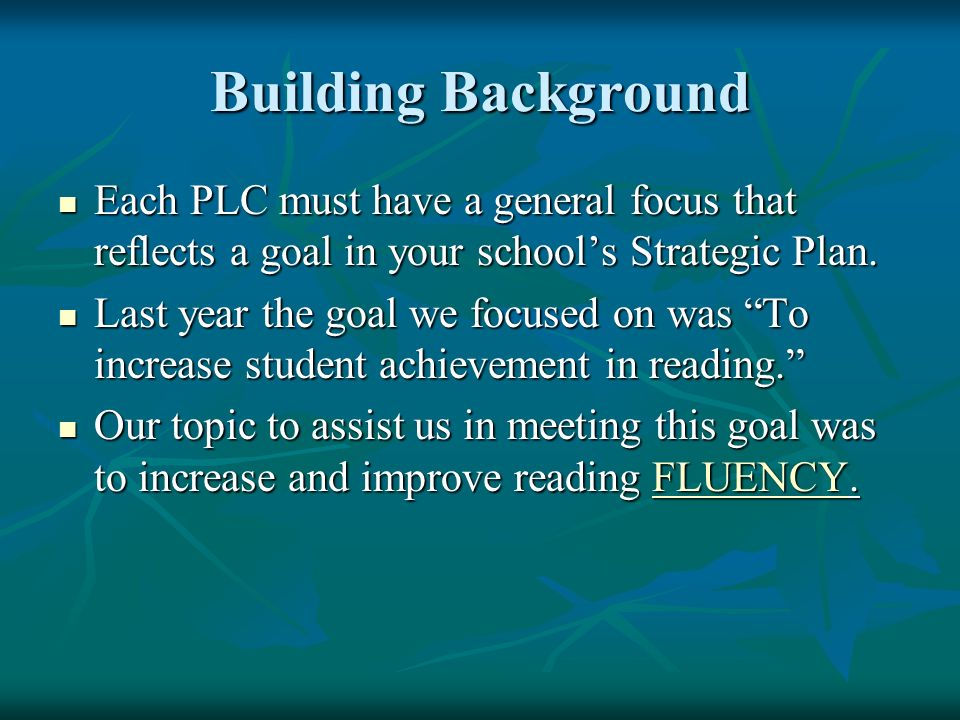 Building Background Each PLC must have a general focus that reflects a goal in your schools Strategic Plan. Each PLC must have a general focus that re