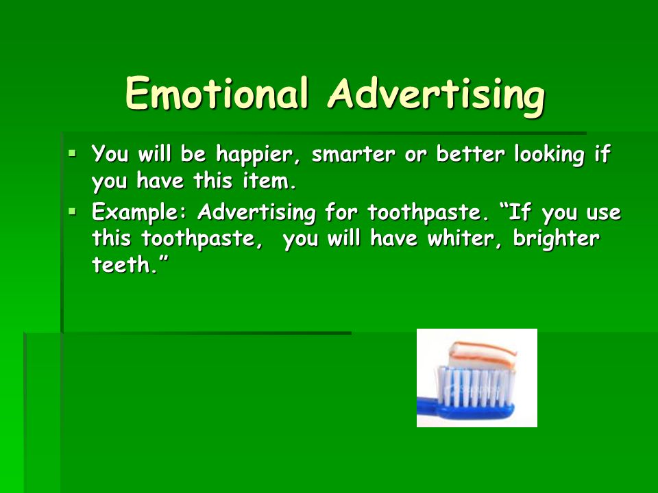 Emotional Advertising You will be happier, smarter or better looking if you have this item. You will be happier, smarter or better looking if you have