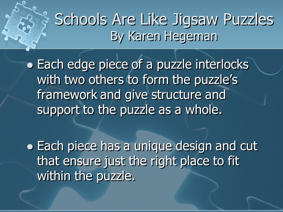 Schools Are Like Jigsaw Puzzles By Karen Hegeman Each edge piece of a puzzle interlocks with two others to form the puzzles framework and give structu