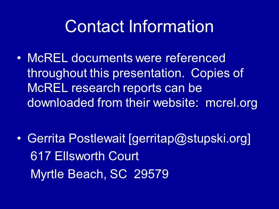 Contact Information McREL documents were referenced throughout this presentation. Copies of McREL research reports can be downloaded from their websit