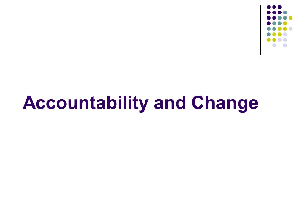 Accountability and Change