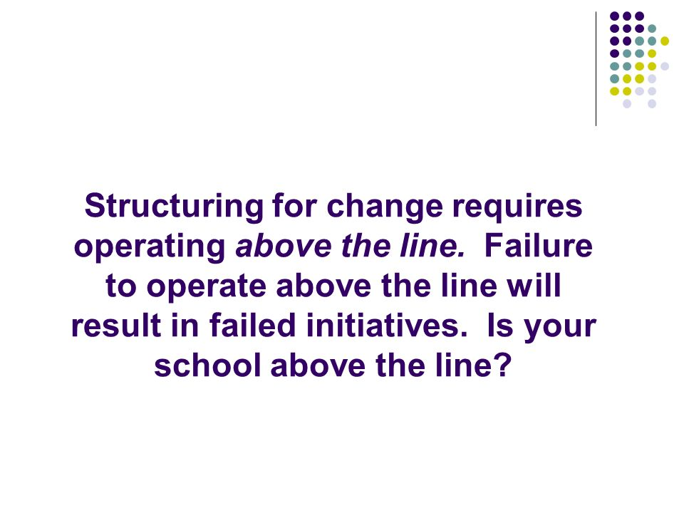 Structuring for change requires operating above the line.