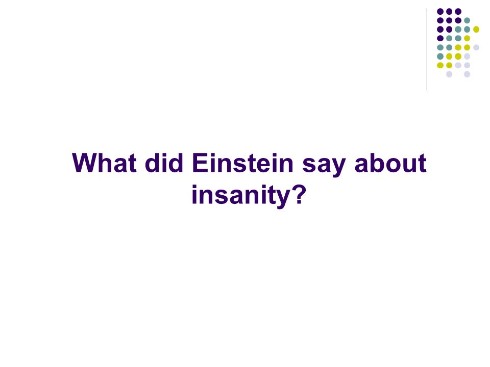 What did Einstein say about insanity?