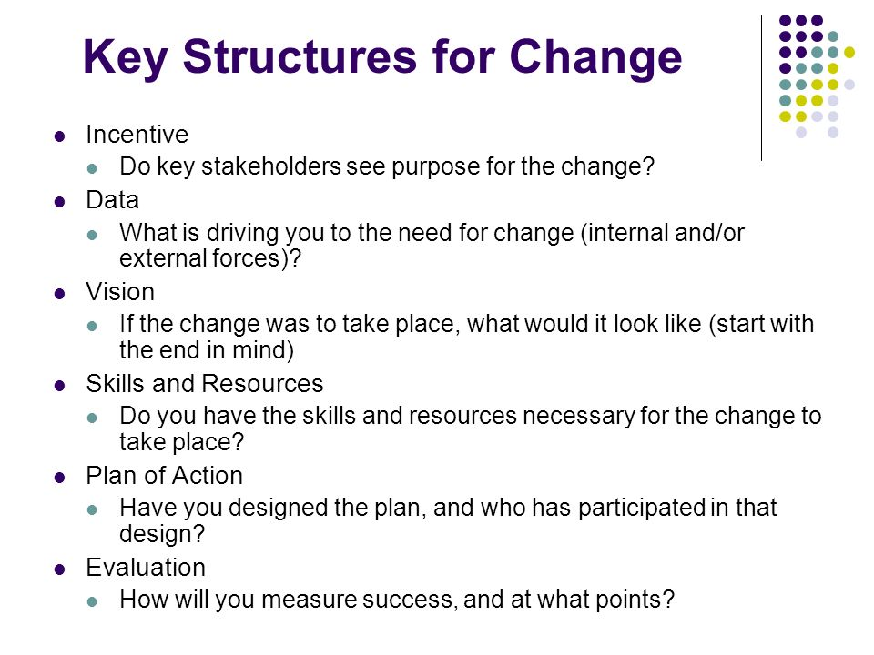 Key Structures for Change Incentive Do key stakeholders see purpose for the change.