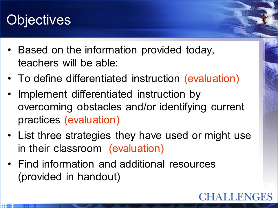 Objectives Based on the information provided today, teachers will be able: To define differentiated instruction (evaluation) Implement differentiated