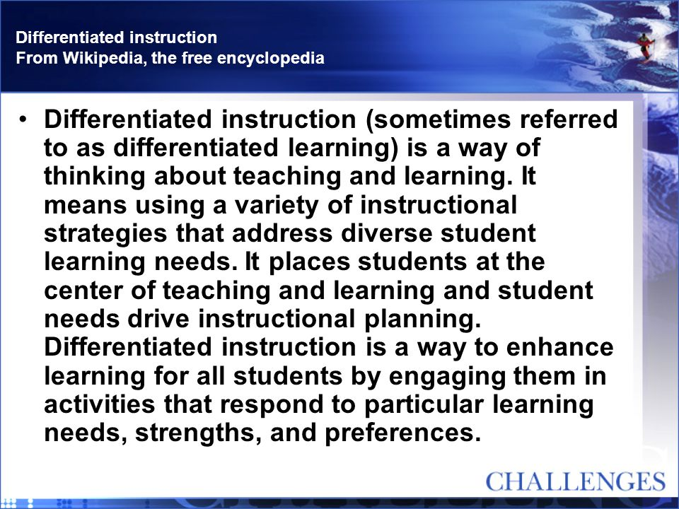 Differentiated instruction From Wikipedia, the free encyclopedia Differentiated instruction (sometimes referred to as differentiated learning) is a wa