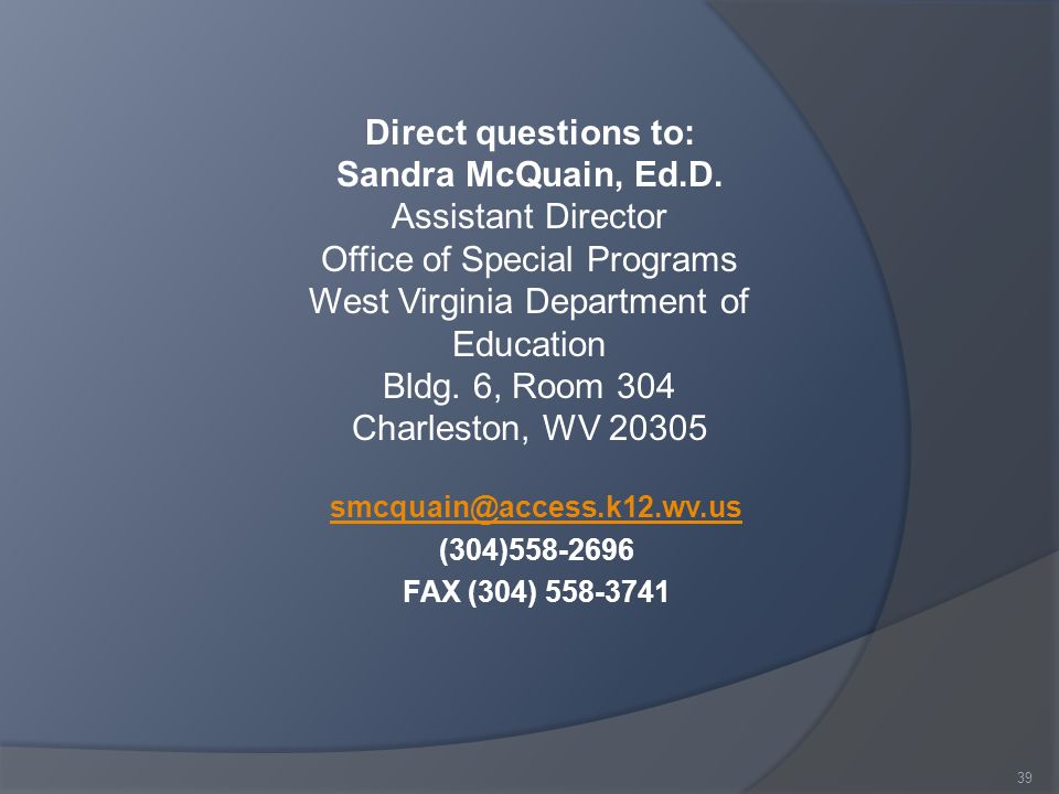 smcquain@access.k12.wv.us (304)558-2696 FAX (304) 558-3741 Direct questions to: Sandra McQuain, Ed.D.