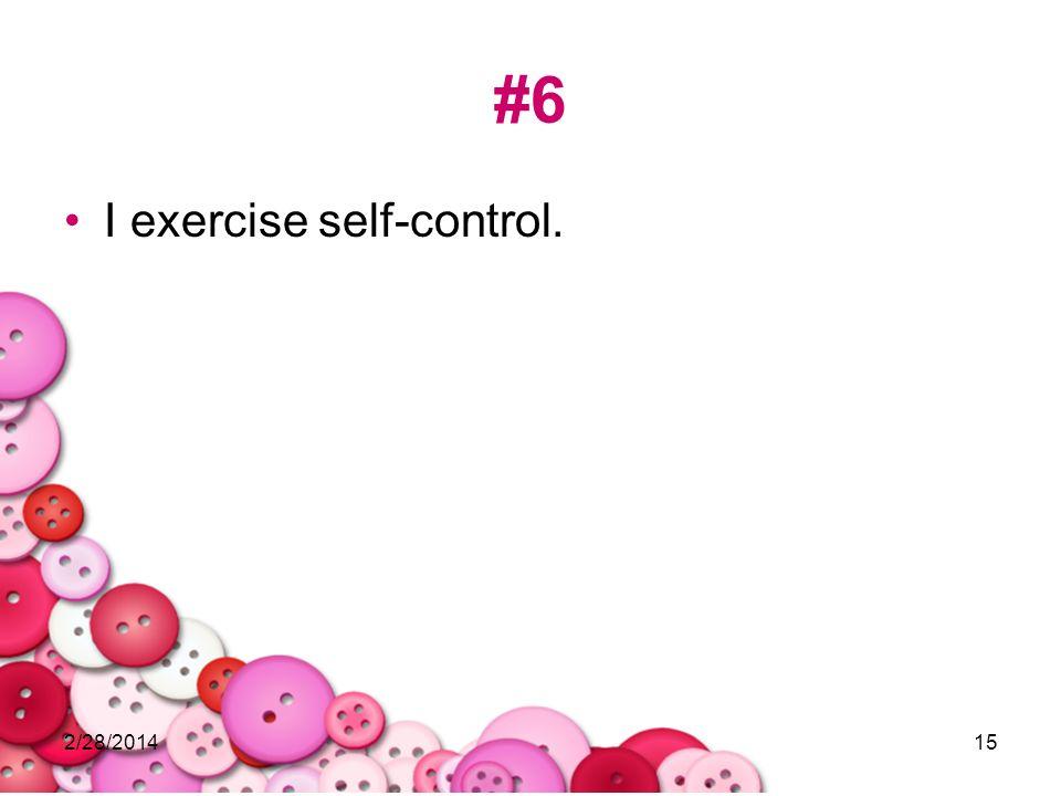 2/28/201415 #6 I exercise self-control.