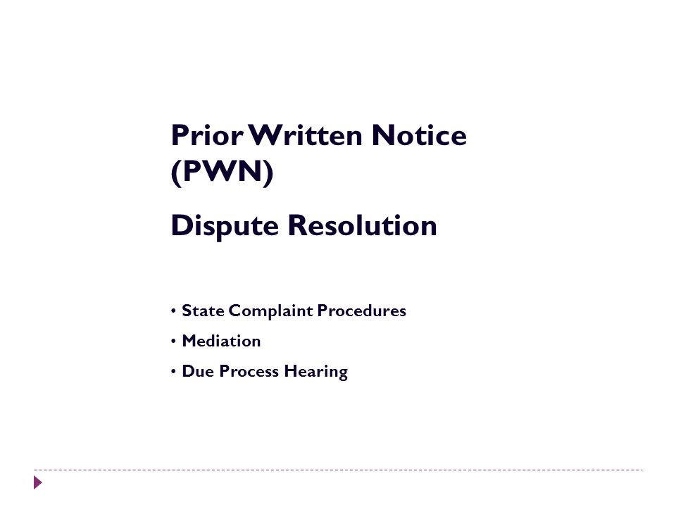 Prior Written Notice (PWN) Dispute Resolution State Complaint Procedures Mediation Due Process Hearing