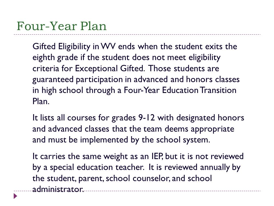 Four-Year Plan Gifted Eligibility in WV ends when the student exits the eighth grade if the student does not meet eligibility criteria for Exceptional