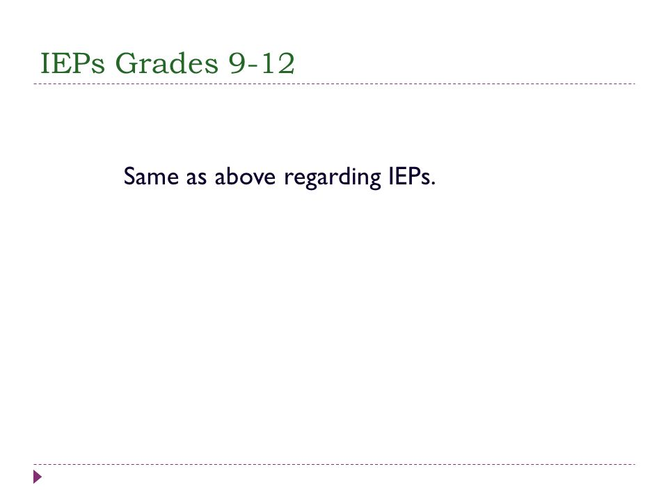 IEPs Grades 9-12 Same as above regarding IEPs.