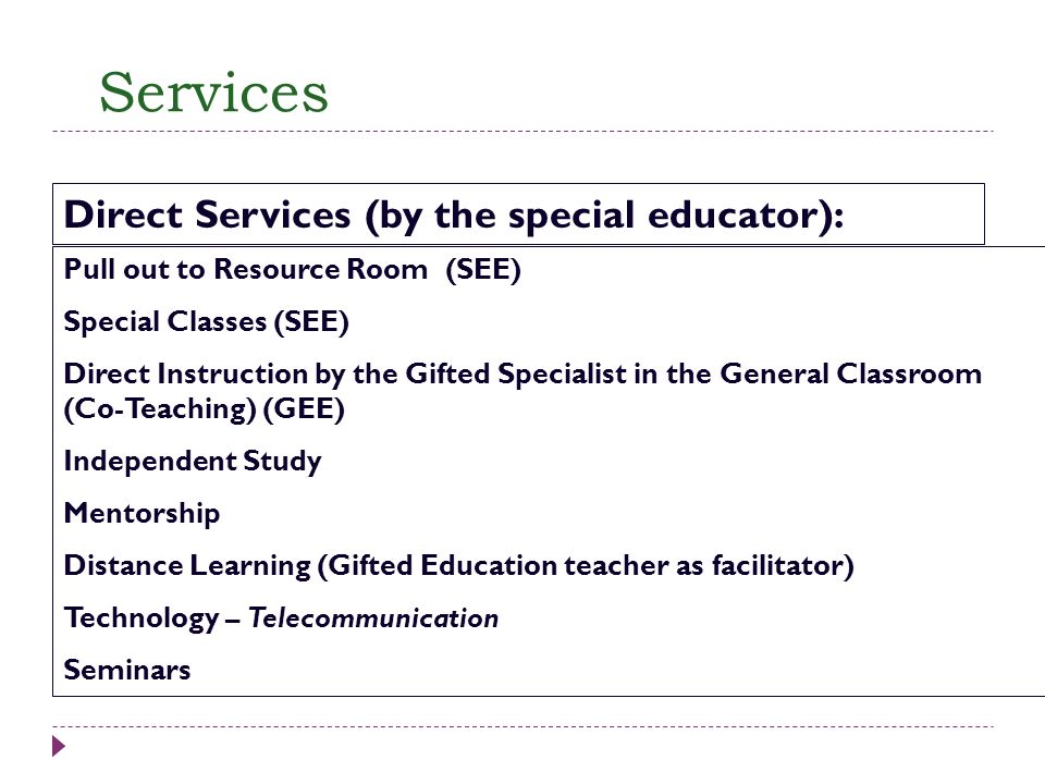 Services Pull out to Resource Room (SEE) Special Classes (SEE) Direct Instruction by the Gifted Specialist in the General Classroom (Co-Teaching) (GEE