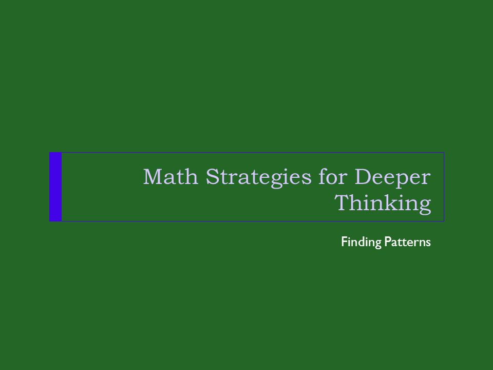 Math Strategies for Deeper Thinking Finding Patterns