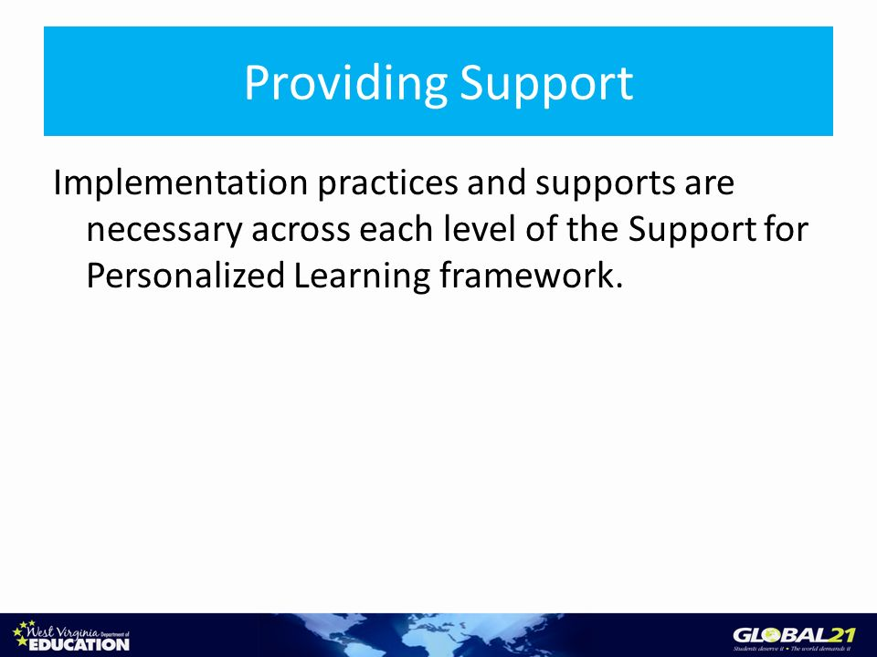Providing Support Implementation practices and supports are necessary across each level of the Support for Personalized Learning framework.