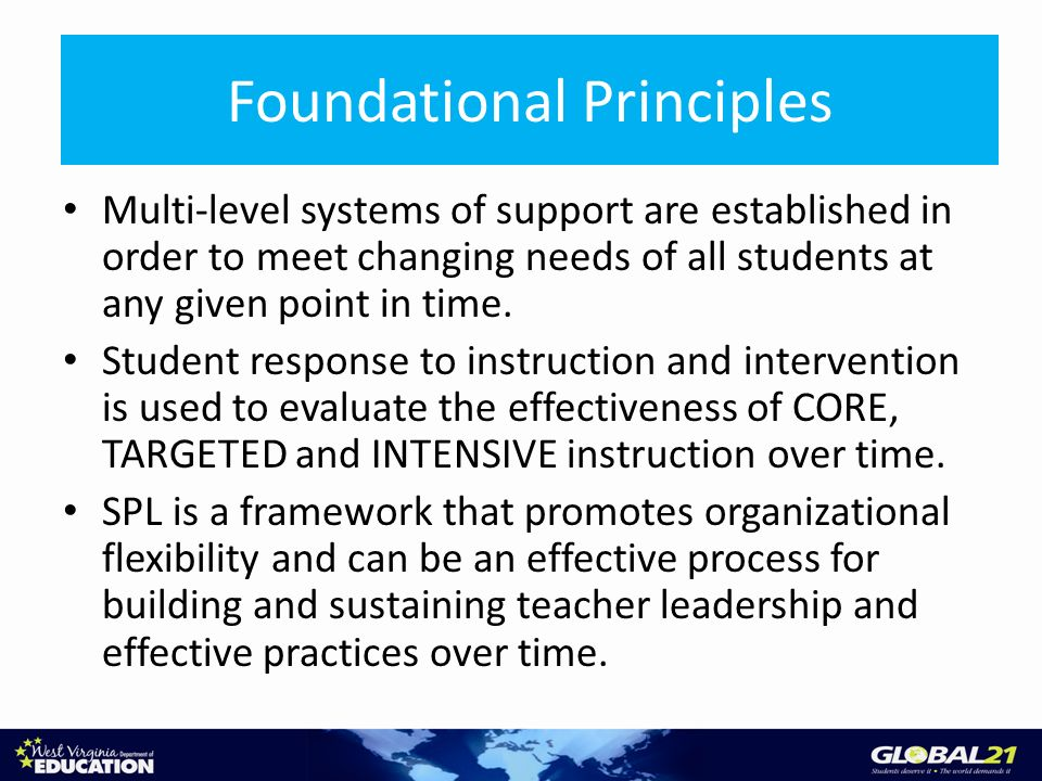Foundational Principles Multi-level systems of support are established in order to meet changing needs of all students at any given point in time. Stu