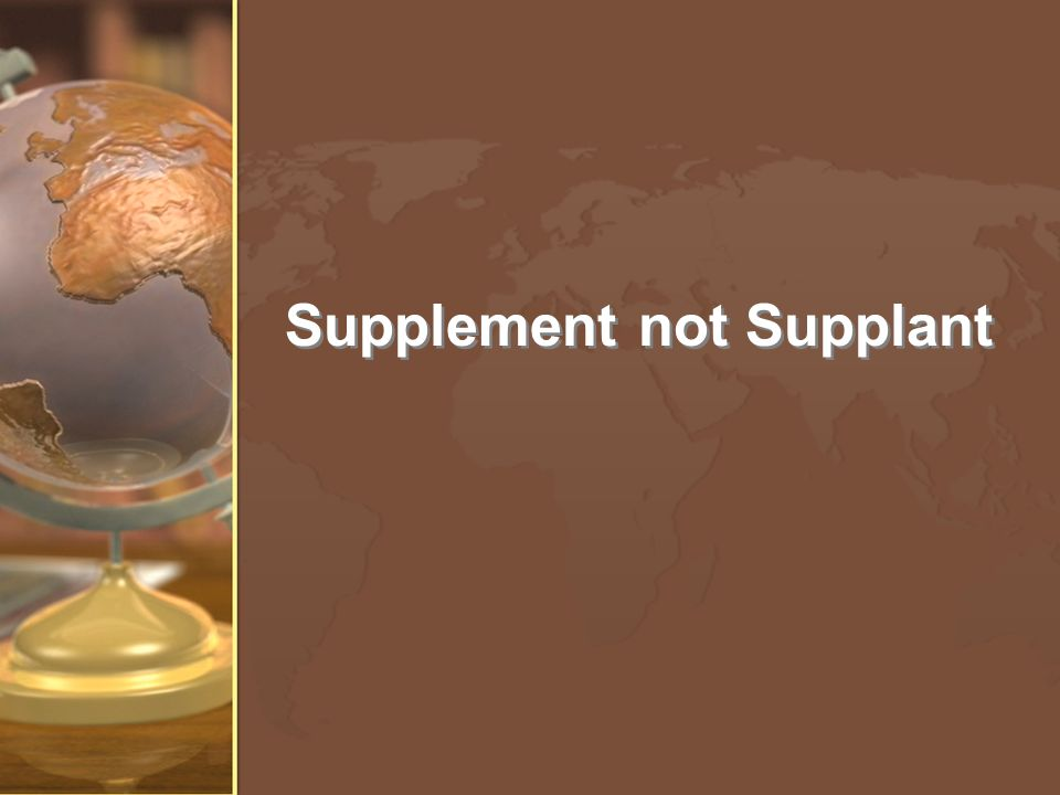 Supplement not Supplant