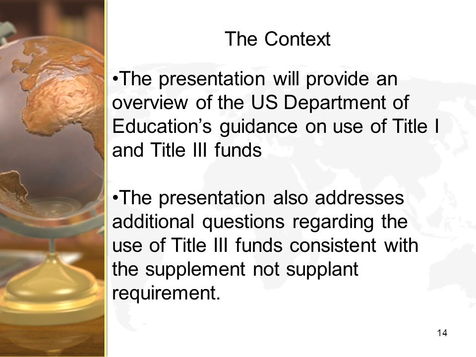The Context The presentation will provide an overview of the US Department of Educations guidance on use of Title I and Title III funds The presentati