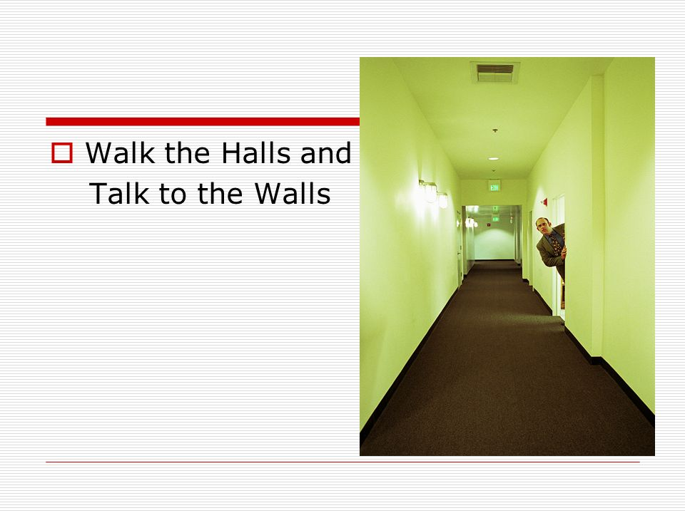 Walk the Halls and Talk to the Walls