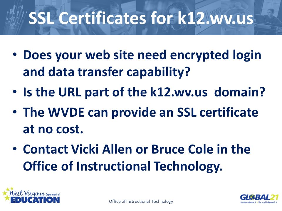 Click to edit Master title style SSL Certificates for k12.wv.us Does your web site need encrypted login and data transfer capability? Is the URL part