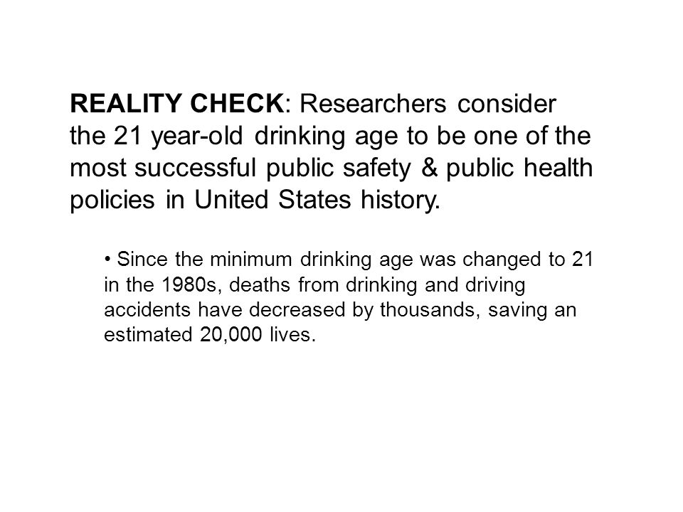 REALITY CHECK: Researchers consider the 21 year-old drinking age to be one of the most successful public safety & public health policies in United Sta