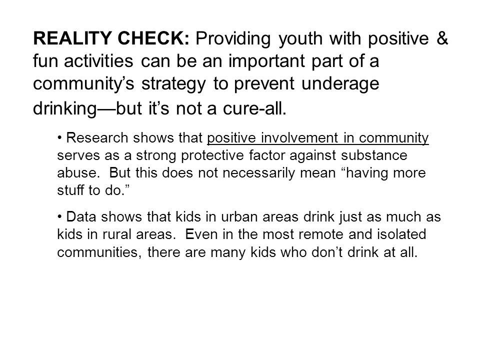 REALITY CHECK: Providing youth with positive & fun activities can be an important part of a communitys strategy to prevent underage drinkingbut its not a cure-all.