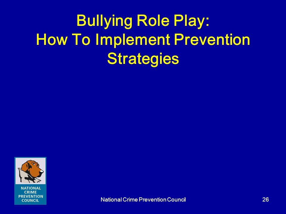 National Crime Prevention Council26 Bullying Role Play: How To Implement Prevention Strategies